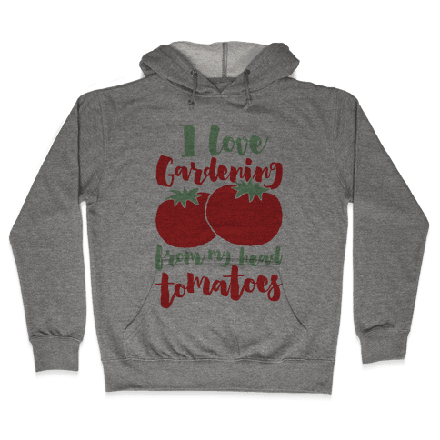 I Love Gardening From My Head Tomatoes Hooded Sweatshirt