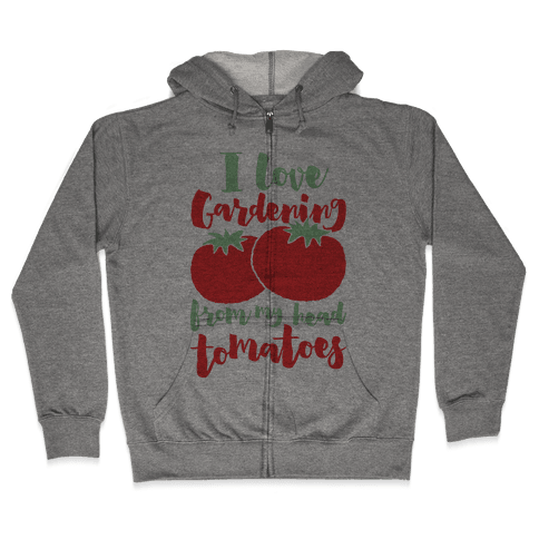 I Love Gardening From My Head Tomatoes Zip Hoodie