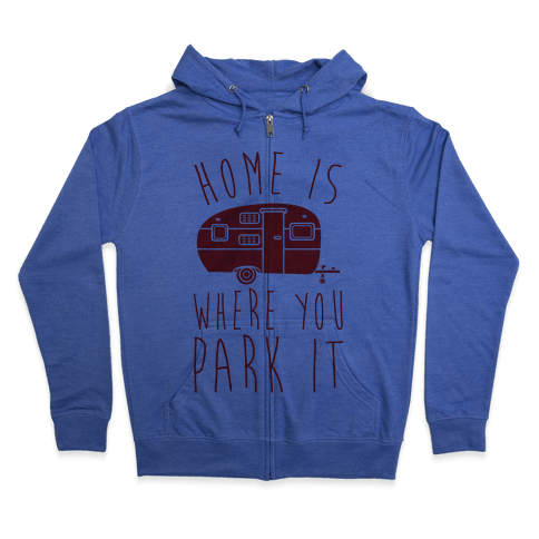 Home Is Where You Park It Zip Hoodie