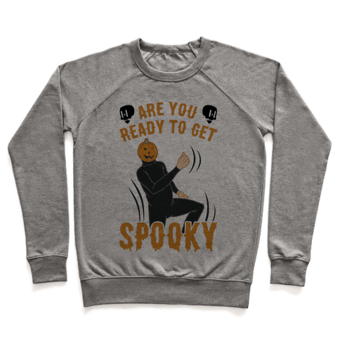 Are You Ready To Get Spooky? Pullover