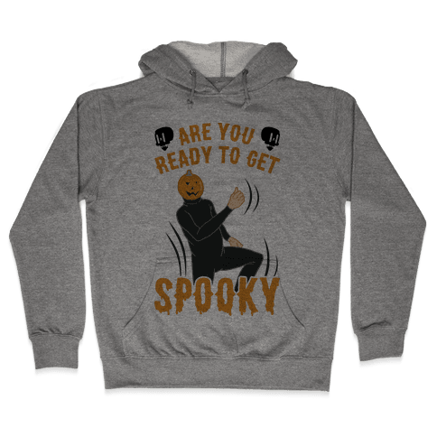 Are You Ready To Get Spooky? Hooded Sweatshirt