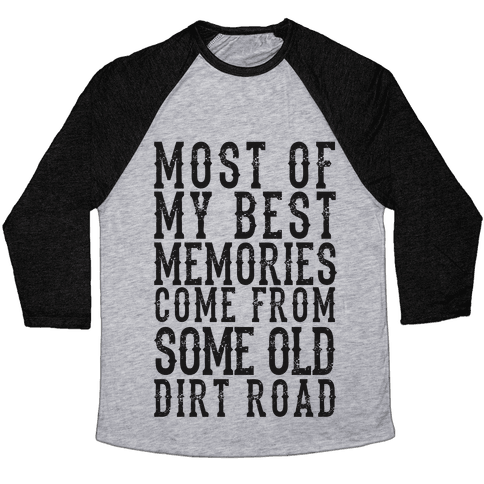 Most Of My Best Memories Come From Some Old Dirt Road Baseball Tee