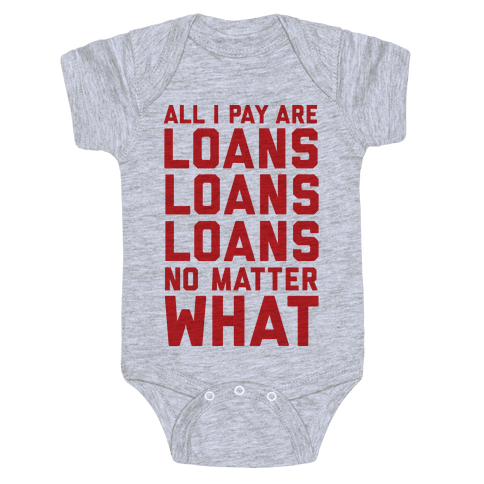 All I Pay Are Loans Loans Loans No Matter What Baby Onesy