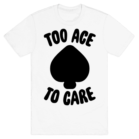 Too Ace To Care Mens T-Shirt