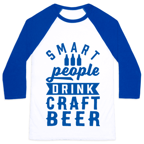 Smart People Drink Craft Beer Baseball Tee