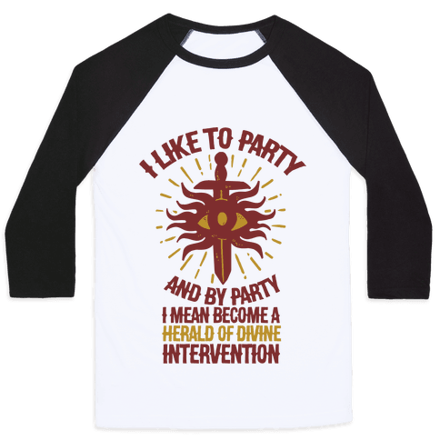 I Like Party and By Party I Mean Become the Herald Of Divine Intervention Baseball Tee