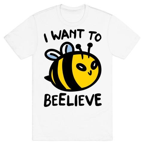 I Want To Beelieve parody T-Shirt