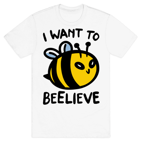 I Want To Beelieve parody Mens T-Shirt