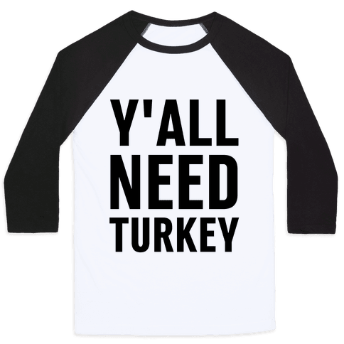 Y'all Need Turkey Baseball Tee