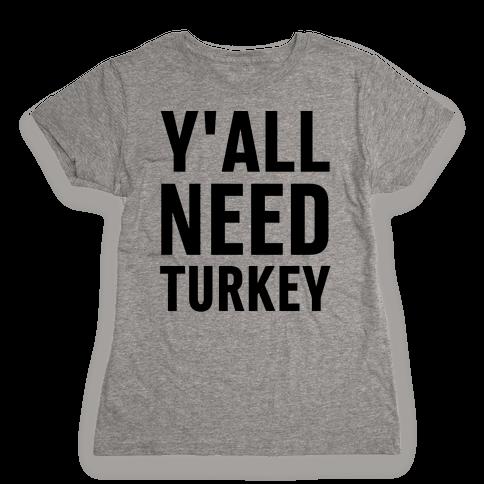 Y'all Need Turkey Womens T-Shirt