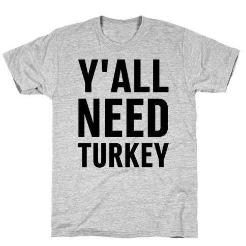Y'all Need Turkey Mens T-Shirt