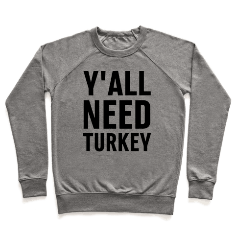 Y'all Need Turkey Pullover