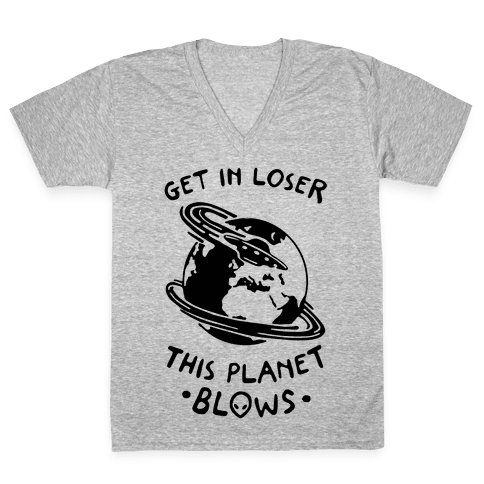 Get In Loser This Planet Blows V-Neck Tee Shirt