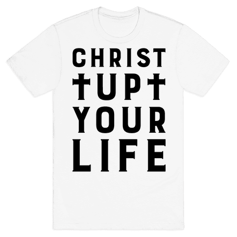Christ Up Your Life Mens T-Shirt