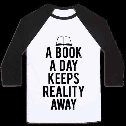 A Book A Day Keeps Reality Away Baseball Tee