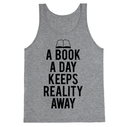 A Book A Day Keeps Reality Away Tank Top