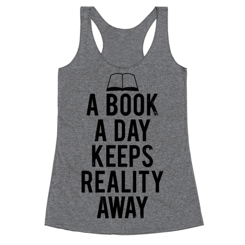 A Book A Day Keeps Reality Away Racerback Tank Top