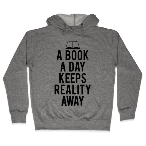 A Book A Day Keeps Reality Away Hooded Sweatshirt