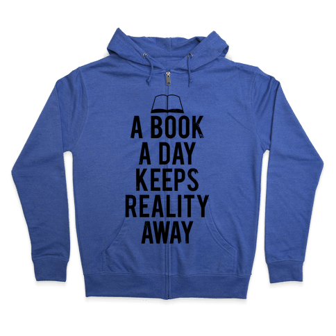 A Book A Day Keeps Reality Away Zip Hoodie