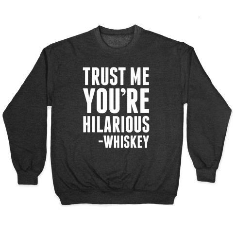 Trust Me You're Hilarious -Whiskey Pullover