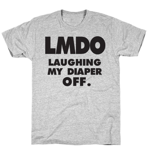 LMDO Laughing My Diaper Off T-Shirt