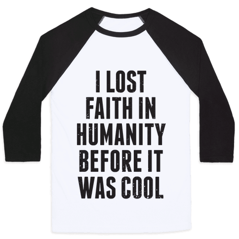 I Lost Faith In Humanity Before It Was Cool Baseball Tee