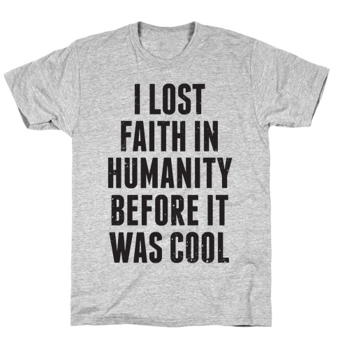 I Lost Faith In Humanity Before It Was Cool T-Shirt
