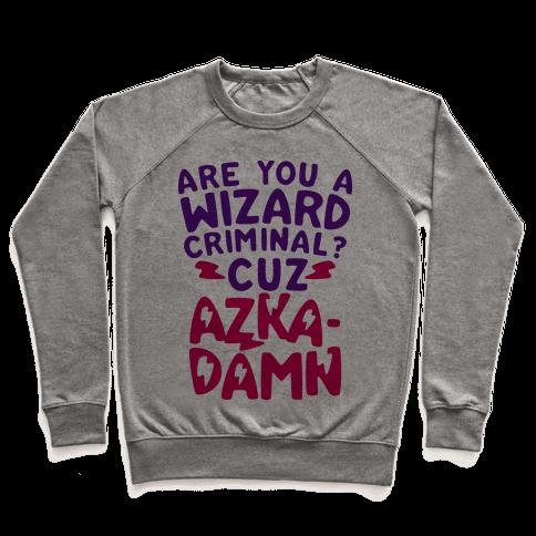 Are You a Wizard Criminal? Cuz Azka-DAMN! Pullover