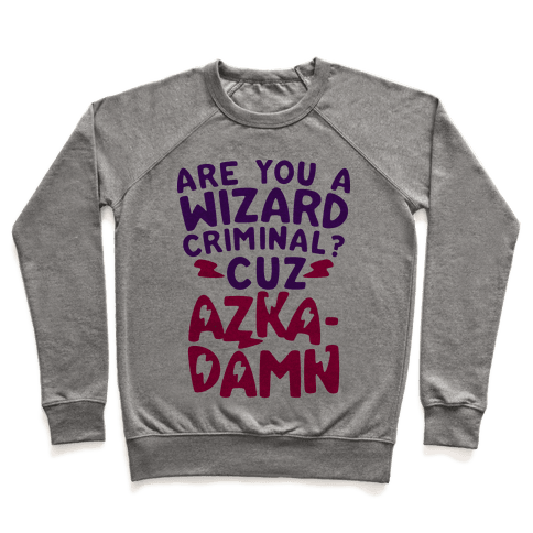 Are You a Wizard Criminal? Cuz Azka-DAMN! Pullover