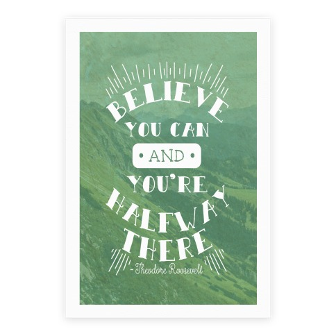 Believe You Can And You're Halfway There - Theodore Roosevelt Poster