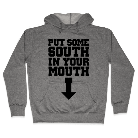 Put Some South in Your Mouth Hooded Sweatshirt