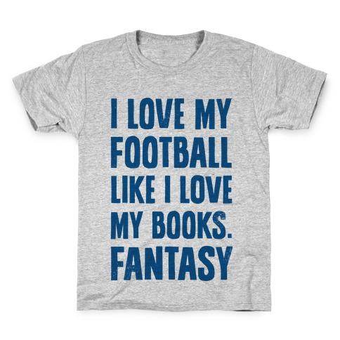 I Love My Football Like I Love My Books. Fantasy Kids T-Shirt