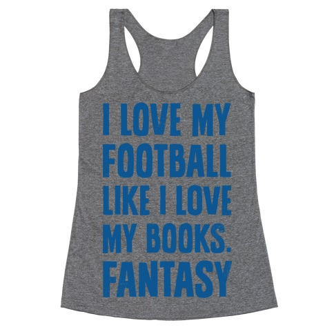 I Love My Football Like I Love My Books. Fantasy Racerback Tank Top