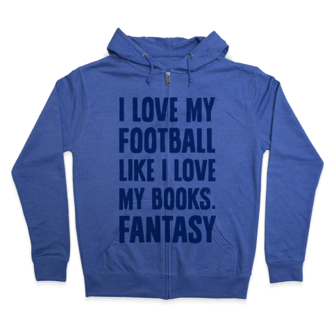 I Love My Football Like I Love My Books. Fantasy Zip Hoodie
