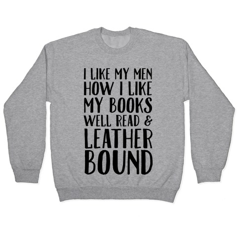I Like My Men How I Like My Books Well Read And Leather Bound Pullover