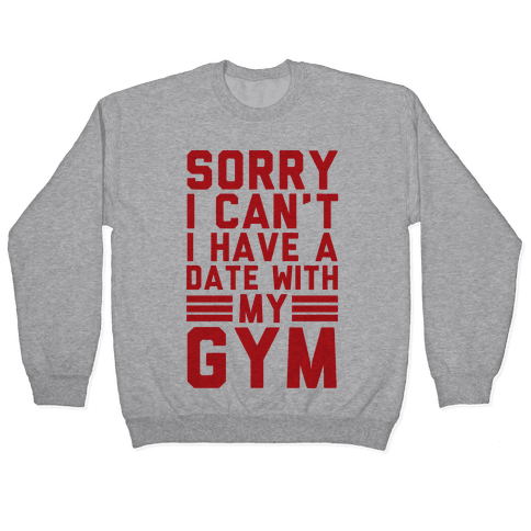 Sorry I Can't I Have A Date With My Gym Pullover