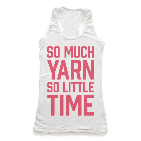 So Much Yarn So Little Time Racerback Tank Top