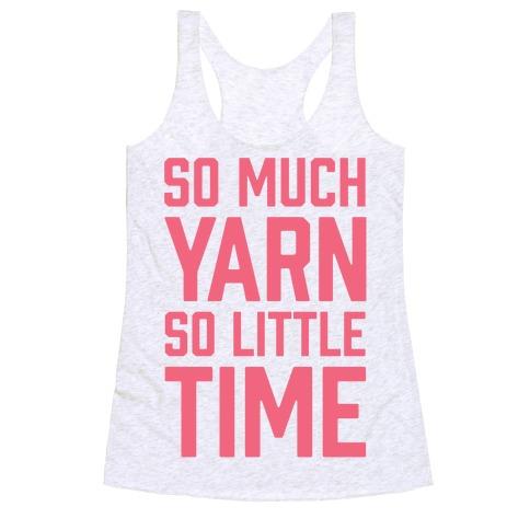 So Much Yarn So Little Time Racerback Tank Top