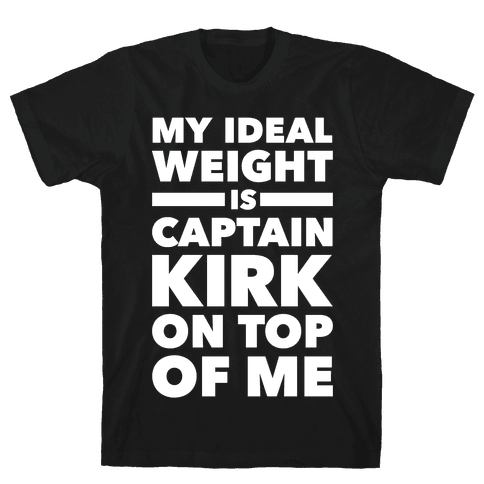 My Ideal Weight Is Captain Kirk On Top Of Me Mens T-Shirt