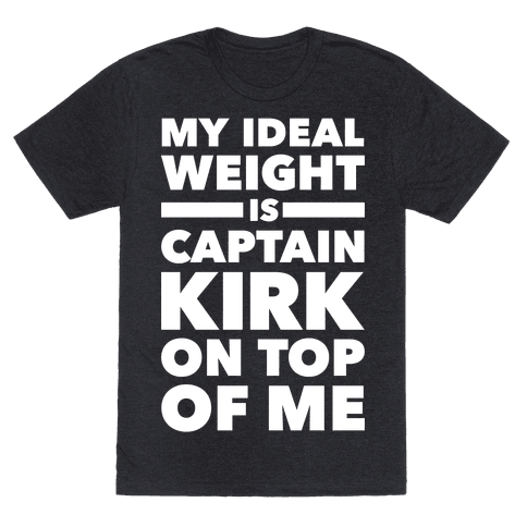 My Ideal Weight Is Captain Kirk On Top Of Me