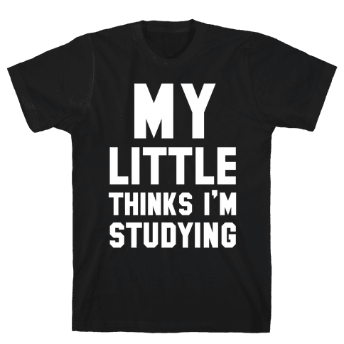 My Little Thinks I'm Studying Mens T-Shirt
