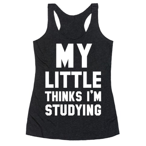 My Little Thinks I'm Studying Racerback Tank Top
