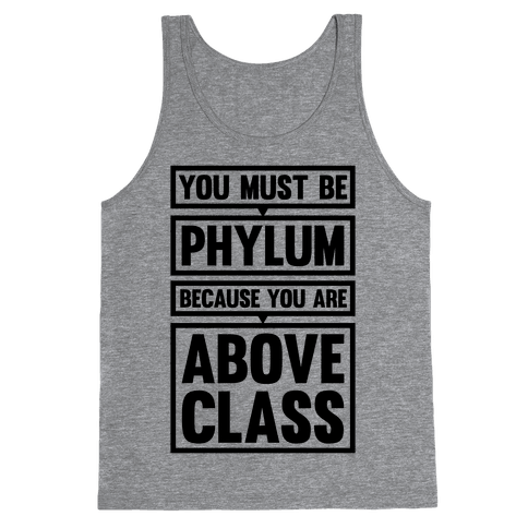 You Must Be Phylum Because You Are Above Class Tank Top