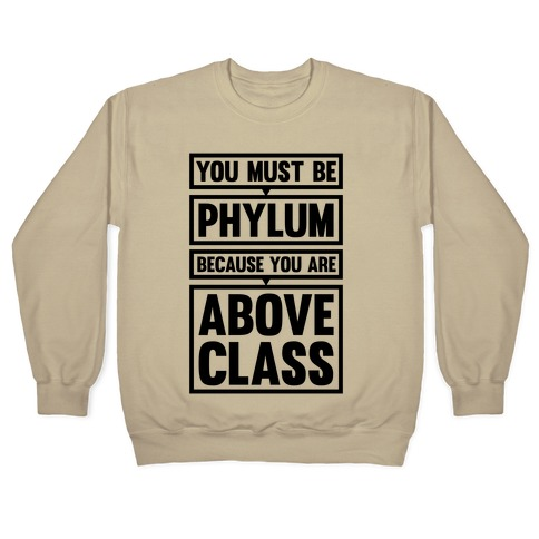 You Must Be Phylum Because You Are Above Class Crewneck Sweatshirt
