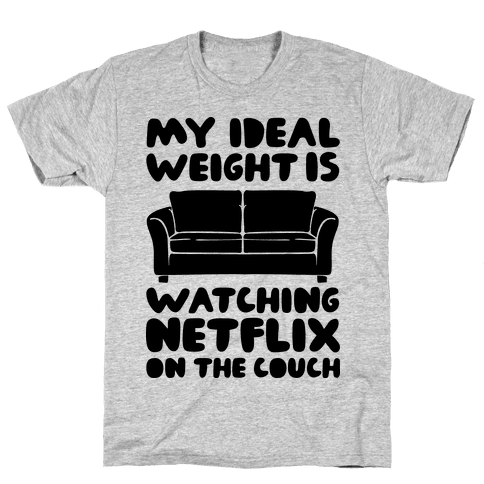 My Ideal Weight is Watching Netflix on the Couch Mens T-Shirt