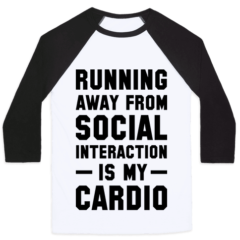 Running Away From Social Interaction Is My Cardio Baseball Tee