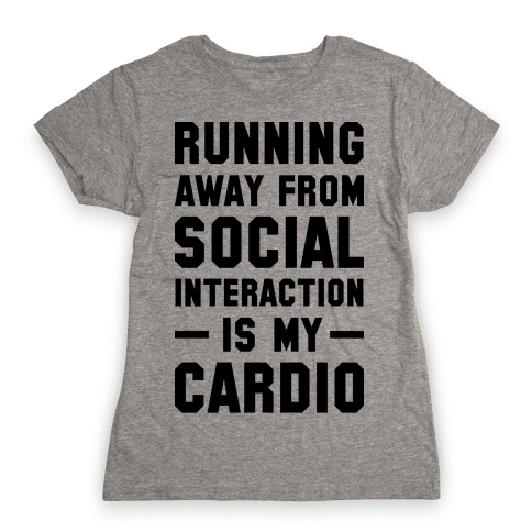 Running Away From Social Interaction Is My Cardio Womens T-Shirt