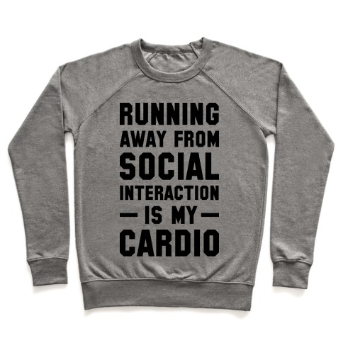 Running Away From Social Interaction Is My Cardio Pullover