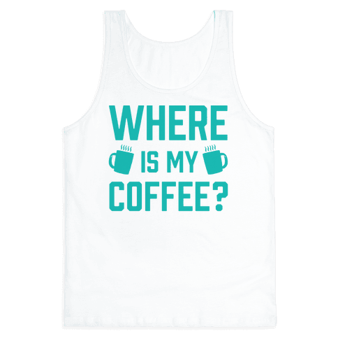 Where Is My Coffee Tank Top