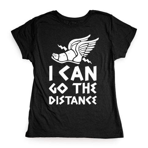 I Can Go The Distance Womens T-Shirt